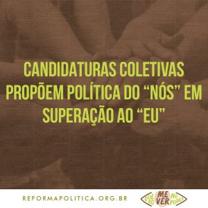 """Candidaturas coletivas: política do """"nós"""" em superação ao """"eu"""" enfrentam obstáculos dos sistemas político e de Justiça"""