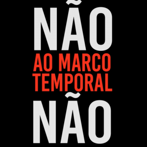 Read more about the article Não ao Marco Temporal! Terra Indígena Fica!